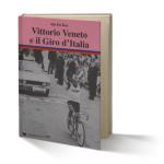 """Lino Farisato in copertina del libro """"Vittorio Veneto e il Giro d'Italia"""", di Ido Da Ros."""